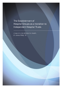 Presentation The Report on the Establishment of Hospital Groups as a transition to Hospital Trusts together with the report Securing the Future of Smaller Hospitals: A Framework for Development